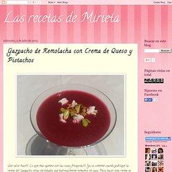 Las recetas de Mirieta: Gazpacho de Remolacha con Crema de Queso y Pistachos