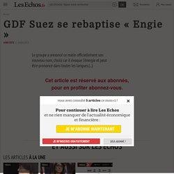 GDF Suez se rebaptise « Engie » - Les Echos