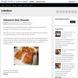 Gebratener Käse (Smazak) ~ LuboBase
