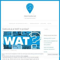 Gebruik jij al WAT in je klas? – IKenmedia.net