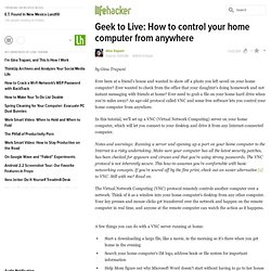 Geek to Live: How to control your home computer from anywhere stories - Lifehacker
