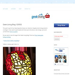 Geek Living Daily 120502 | Geeky Design | Geeky Gift Ideas