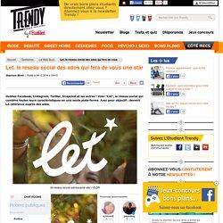 Geekeries : Let, le réseau social des ados qui fera de vous une star - L'Etudiant Trendy