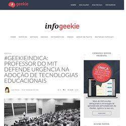 #GeekieIndica: Professor do MIT defende urgência na adoção de tecnologias educacionais -