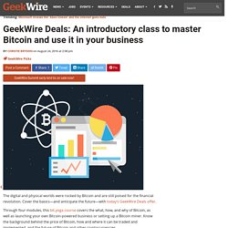 GeekWire Deals: An introductory class to master Bitcoin and use it in your business