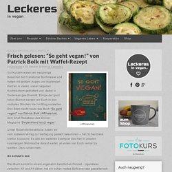 """Frisch gelesen: """"So geht vegan!"""" von Patrick Bolk mit Waffel-Rezept"""