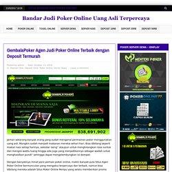 GembalaPoker Agen Judi Poker Online Terbaik dengan Deposit Termurah
