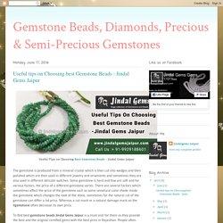 Gemstone Beads, Diamonds, Precious & Semi-Precious Gemstones: Useful tips on Choosing best Gemstone Beads - Jindal Gems Jaipur