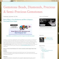 Gemstone Beads, Diamonds, Precious & Semi-Precious Gemstones: Know What is Your Birthstone and How it Impacts You-Jindal Gems Jaipur