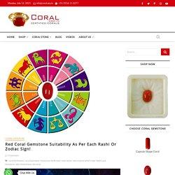Red Coral Gemstone Suitability As Per Each Rashi Or Zodiac Sign!