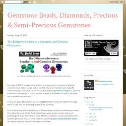Gemstone Beads, Diamonds, Precious & Semi-Precious Gemstones: The Difference Between a Synthetic and Genuine Gemstones