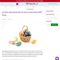 45 Toxic Gemstones Not To Use In Gem Elixirs With Facts - AtPerry's Healing Crystals