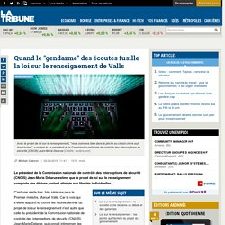 """Quand le """"gendarme"""" des écoutes fusille la loi sur le renseignement de Valls"""