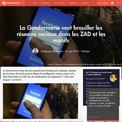 La Gendarmerie veut brouiller les réseaux sociaux dans les ZAD et les manifs