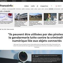 """""""Ils peuvent être utilisées par des pirates"""" : la gendarmerie lutte contre la criminalité numérique liée aux objets connectés"""