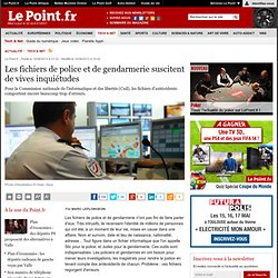 Les fichiers de police et de gendarmerie suscitent de vives inquiétudes