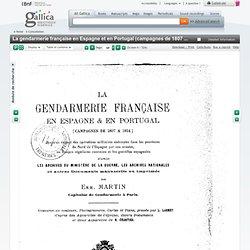 La gendarmerie française en Espagne et en Portugal (campagnes de 1807 à 1814) : avec un exposé des opérations militaires exécutées dans les provinces du nord de l'Espagne par nos armées, les troupes régulières ennemies et les guérillas espagnoles, d'après