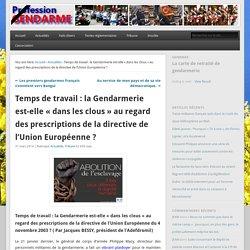 Temps de travail : la Gendarmerie est-elle « dans les clous » au regard des prescriptions de la directive de l'Union Européenne ?