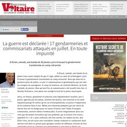 La guerre est déclarée ! 17 gendarmeries et commissariats attaqués en juillet. En toute impunité
