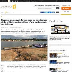 Guyane: un convoi de pirogues de gendarmes et de militaires attaqué lors d'une embuscade sur le fleuve - outre-mer 1ère