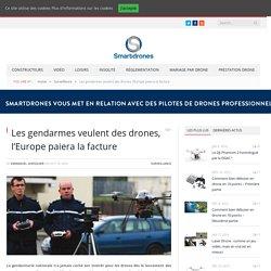 Les gendarmes veulent des drones, l'Europe paiera la facture