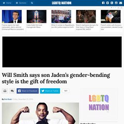 Will Smith says son Jaden's gender-bending style is the gift of freedom / LGBTQ Nation