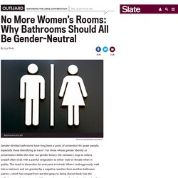 Gender-neutral bathrooms: All bathrooms should be open to all users.