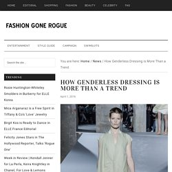 How Genderless Dressing is More Than a Trend