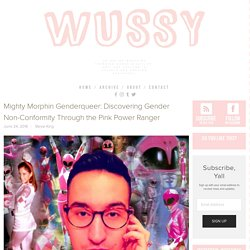 Mighty Morphin Genderqueer: Discovering Gender Non-Conformity Through the Pink Power Ranger — WUSSY MAG