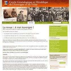 La revue : A moi Auvergne ! - Cercle Généalogique et Héraldique de l'Auvergne et du Velay