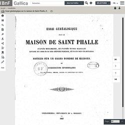 Essai généalogique sur la maison de Saint-Phalle, d'après monuments et d'après titres existant encore... : notices sur un grand nombre de maisons... / [par Gougenot Des Mousseaux]