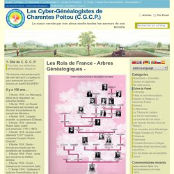 Les Rois de France – Arbres Généalogiques – « Les Cyber-Généalogistes de Charentes Poitou (C.G.C.P.)