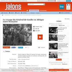 Le voyage du Général de Gaulle en Afrique noire française