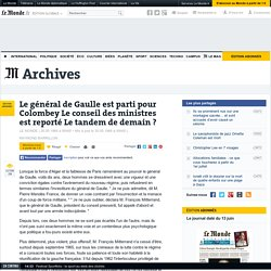 Le général de Gaulle est parti pour Colombey Le conseil des ministres est reporté Le tandem de demain ?