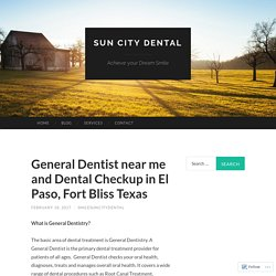 General Dentist near me and Dental Checkup in El Paso, Fort Bliss Texas