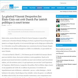 Le général Vincent Desportes:les États-Unis ont créé Daech Par intérêt politique à court terme