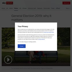 General Election 2019: why it matters