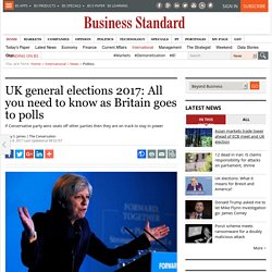 UK general elections 2017: All you need to know as Britain goes to polls