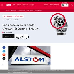Les dessous de la vente d'Alstom à General Electric du 11 septembre 2015 - France Inter