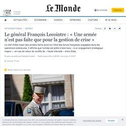 Le général François Lecointre: «Une armée n'est pas faite que pour la gestion de crise»