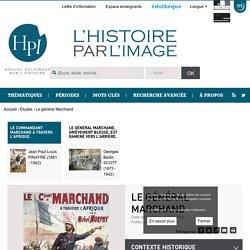 Le général Marchand, héros français de la colonisation [image) [ressource]