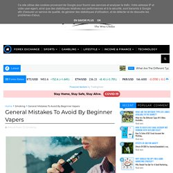 Mistakes To Be Avoided By Beginner Vapers