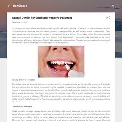 General Dentist For Successful Veneers Treatment