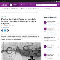 L'ombre du général Massu menace-t-elle toujours ceux qui travaillent sur la guerre d'Algérie ?