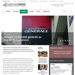Banque :La Société générale au chevet du Cameroun - Camernews Camernews