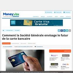 Comment la Société Générale envisage le futur de la carte bancaire