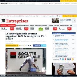 La Société générale pourrait supprimer 20% de ses agences d'ici à 2020