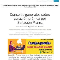 Consejos generales sobre curación pránica por Sanación Pranic – Carreras de psicología: cómo conseguir un trabajo como psicólogo forense por Jorge Fuentes Pranavida