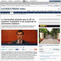 """La Generalitat advierte que la UE no quedará """"impasible"""" si se suspende la autonomía catalana"""