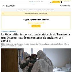Les Vinyes de Falset: La Generalitat interviene una residencia de Tarragona tras detectar más de un centenar de ancianos con covid-19
